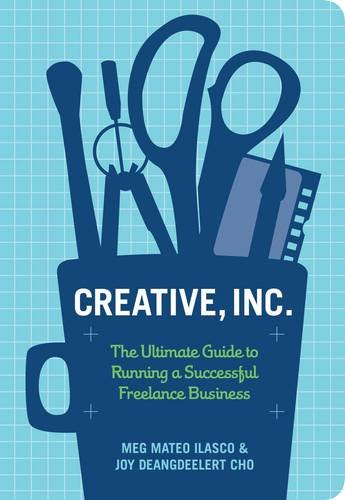 Compare Textbook Prices for Creative, Inc.: The Ultimate Guide to Running a Successful Freelance Business 1 Edition ISBN 8601404850110 by Cho, Joy Deangdeelert,Ilasco, Meg Mateo