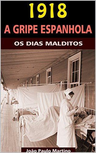 1918 - A Gripe Espanhola: Os Dias Malditos por [João Paulo Martino]