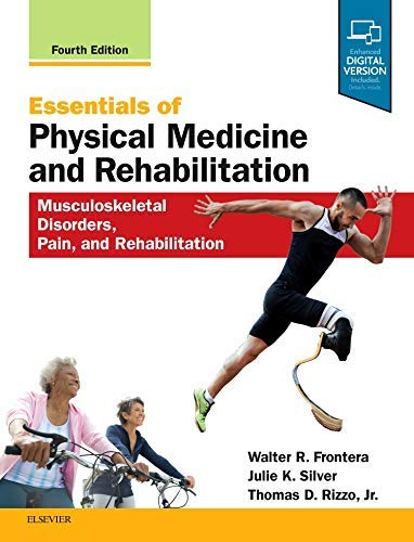 Compare Textbook Prices for Essentials of Physical Medicine and Rehabilitation: Musculoskeletal Disorders, Pain, and Rehabilitation 4 Edition ISBN 9780323549479 by Frontera MD  PhD, Walter R.,Silver MD, Julie K.,Rizzo Jr. MD, Thomas D.