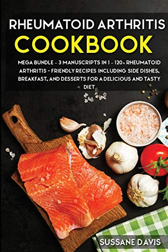 Rheumatoid Arthritis Cookbook: MEGA BUNDLE - 3 Manuscripts in 1 - 120+ Rheumatoid Arthritis - friendly recipes including Side Dishes, Breakfast, and desserts for a delicious and tasty diet