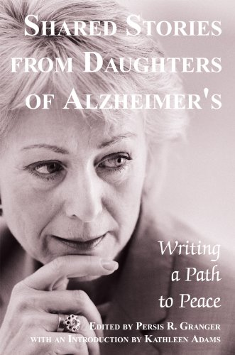 Shared Stories from Daughters of Alzheimer's: Writing a Path to Peace by [Kathleen Adams, Persis R. Granger]