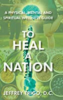 To Heal a Nation: A Physical, Mental and Spiritual Wellness Guide