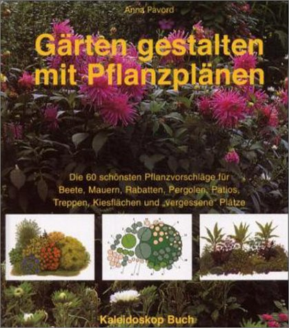 Gärten gestalten mit Pflanzplänen: Die 60 schönsten Pflanzvorschläge für Beete, Mauern, Rabatten, Pergolen, Patios, Treppen, Kiesflächen und