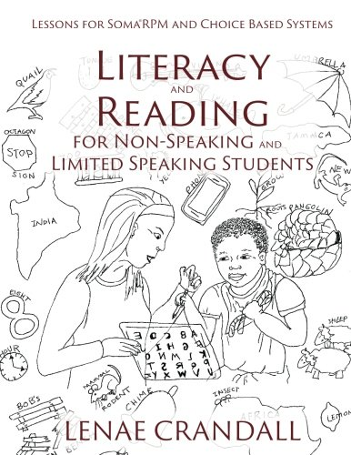 Literacy and Reading for Non-Speaking and Limited Speaking Students: Lessons for Soma®RPM and Choice Based Systems