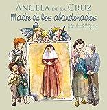 Ángela de la Cruz - Madre de los abandonados: 4 (Vidas de Santos)