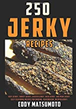 250 Jerky Recipes: Easy Seasoning Recipes for Smoking, Dehydrator, or Oven Jerky (Eddy Matsumoto Best Sellers)