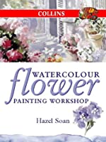 Watercolour Flower Painting Workshop (Collins Workshop Series)