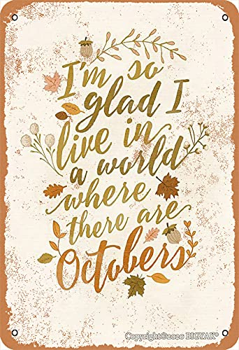 BIGYAK I'm So Glad I Live in A World There are Octobers Vintage Look 8X12 Inch Tin Decoration Plaque Sign for Home Kitchen Bathroom Farm Garden Garage Inspirational Quotes Wall Decor