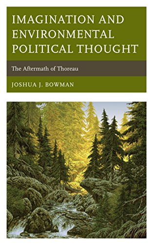 Imagination and Environmental Political Thought: The Aftermath of Thoreau (Politics, Literature, & Film) (English Edition)