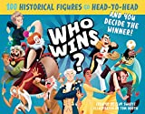 Who Wins?: 100 Historical Figures Go Head-to-Head and You Decide the Winner!