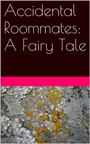 Accidental Roommates: A Fairy Tal