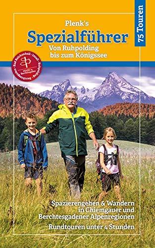 Plenk´s Spezialführer - Von Ruhpolding bis zum Königssee: Spazierengehen & Wandern in Chiemgauer und Berchtesgadener Alpenregionen