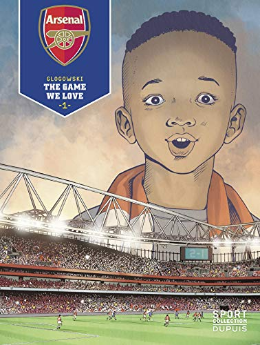 Arsenal F.C. - Tome 1 - The Game We Love 1/3 (French Edition)