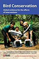 Bird Conservation: Global Evidence for the Effects of Interventions (Synopses of Conservation Evidence)