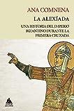 La Alexíada: Una historia del Imperio bizantino durante la Primera Cruzada: 12 (Ático Tempus)