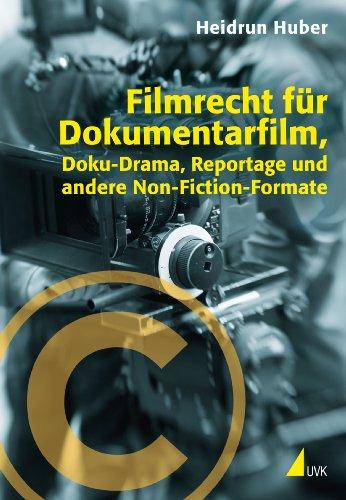 Filmrecht für Dokumentarfilm, Doku-Drama, Reportage und andere Non-Fiction-Formate (Praxis Film 62)