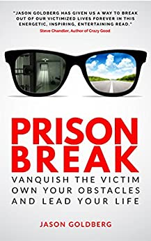 Prison Break: Vanquish the Victim, Own Your Obstacles, and Lead Your Life by [Jason Goldberg]