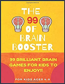 THE 99 OF BRAIN BOOSTER: 99 BRILIANT BRAIN GAMES FOR KIDS TO ENJOY !