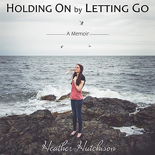 Holding on by Letting Go Audiobook By Heather Hutchison cover art