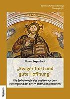 """""""Ewiger Trost und gute Hoffnung"""": Die Eschatologie des zweiten vor dem Hintergrund des ersten Thessalonicherbriefs"""