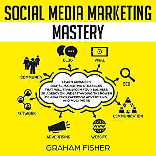 Social Media Marketing Mastery     Learn Advanced Digital Marketing Strategies That Will Transform Your Business or Agency on Understanding the Power of Analytics, Facebook Advertising, and Much More              By:                                                                                                                                 Graham Fisher                               Narrated by:                                                                                                                                 Jonathan Ostrander                      Length: 3 hrs and 3 mins     27 ratings     Overall 5.0