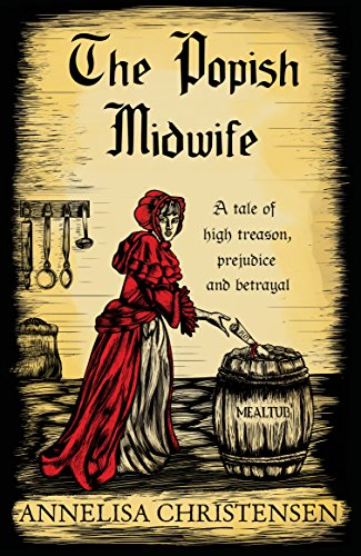 The Popish Midwife: A novel based on the incredible true story of Elizabeth Cellier (Seventeenth Century Midwives Book 1) by [Annelisa Christensen]