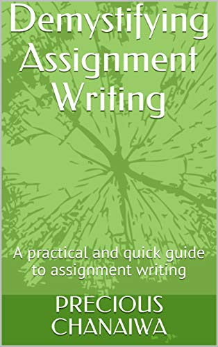 Demystifying Assignment Writing: A practical and quick guide to assignment writing (English Edition)