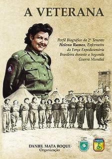 A Veterana - Perfil Biográfico Da Enfermeira Da Feb Helena Ramos