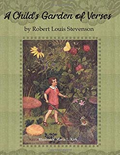 A Child's Garden of Verses: by Robert Louis Stevenson. Illustrator: Maria L. Kirk.