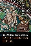 The Oxford Handbook of Early Christian Ritual (Oxford Handbooks)