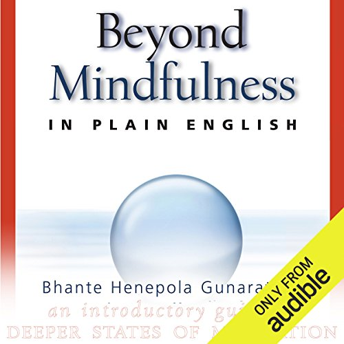 Beyond Mindfulness in Plain English     An Introductory Guide to Deeper States of Meditation              By:                                                                                                                                 Bhante Henepola Gunarantana,                                                                                        John Peddicord                               Narrated by:                                                                                                                                 Fajer Al-Kaisi                      Length: 5 hrs and 59 mins     71 ratings     Overall 4.6