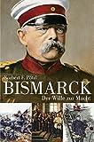 Bismarck: Der Wille zur Macht - Norbert F. Pötzl