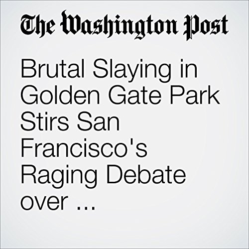 Brutal Slaying in Golden Gate Park Stirs San Francisco's Raging Debate over Homelessness audiobook cover art