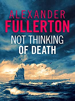 Not Thinking Of Death by [Alexander Fullerton]