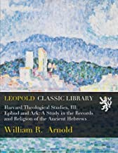 Harvard Theological Studies, III; Ephod and Ark: A Study in the Records and Religion of the Ancient Hebrews