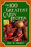 The 100 Greatest Cajun Recipes (100 Greatest Recipes)