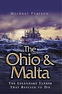 Ohio and Malta, The: the Legendary Tanker that Refused to Die