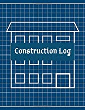 Construction Log: Construction Superintendent Daily Log Book (Construction Project Management)