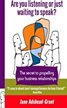 Are you listening or just waiting to speak?: The secret to propelling your business relationships
