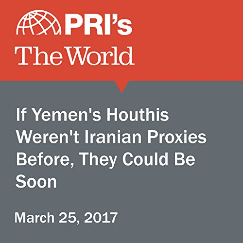 If Yemen's Houthis Weren't Iranian Proxies Before, They Could Be Soon audiobook cover art
