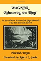 Wagner Rehearsing the 'Ring': An Eye-Witness Account of the Stage Rehearsals of the First Bayreuth Festival