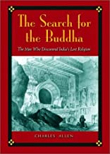 The Search for the Buddha: The Men Who Discovered India's Lost Religion