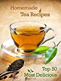 Top 50 Most Delicious Homemade Tea Recipes: Create Unique Blends of Different Teas, Fruits, Spices and Herbs (Recipe Top 50 s Book 28)