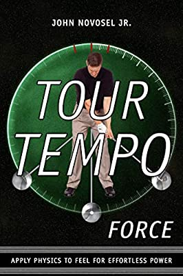 Tour Tempo Force: Apply Physics to Feel for Effortless Power