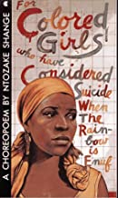 FOR COLORED GIRLS WHO HAVE CONSIDERED SUICIDE / WHEN THE RAINBOW IS ENUF