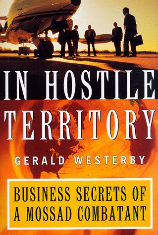 In Hostile Territory : Business Secrets of a Mossad Combatant