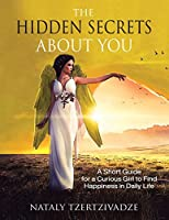 The Hidden Secrets About You: A Short Guide for a Curious Girl to Find Happiness in Daily Life