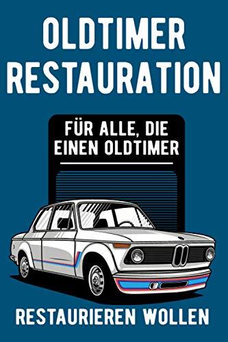 Oldtimer Restauration: Tipps für alle, die einen Oldtimer restaurieren wollen
