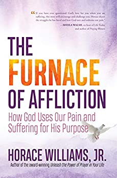 The Furnace of Affliction: How God Uses Our Pain and Suffering for His Purpose by [Horace Williams Jr.]