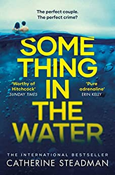 Something in the Water: The Gripping Reese Witherspoon Book Club Pick! by [Catherine Steadman]
